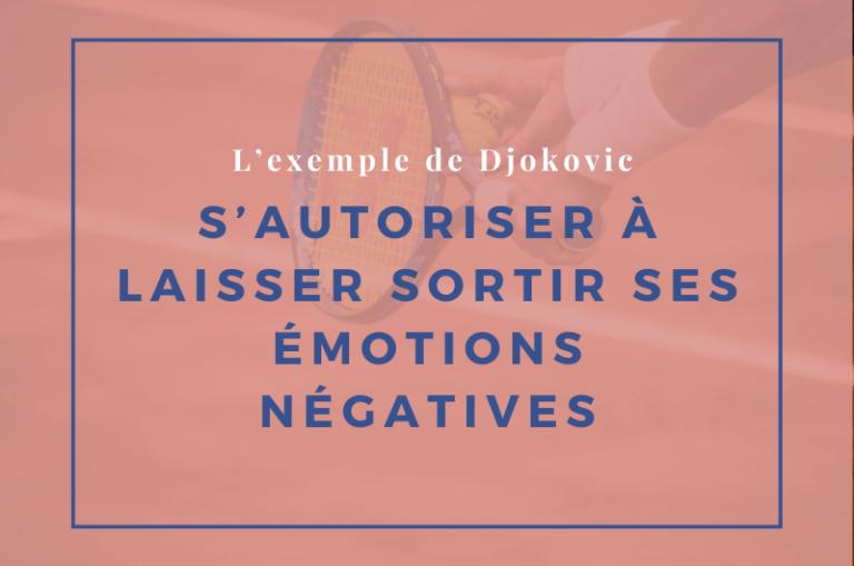 S'autoriser à laisser sortir ses émotions négatives l'exemple de Djokovic-min