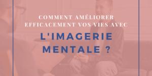 Comment Améliorer Efficacement Votre Vie Avec L'imagerie Mentale ?
