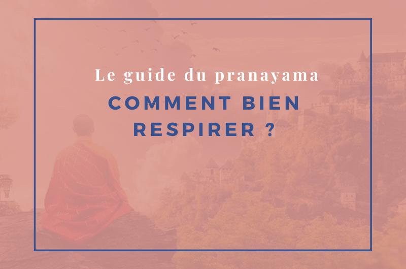 Comment bien respirer ? le guide du pranayama