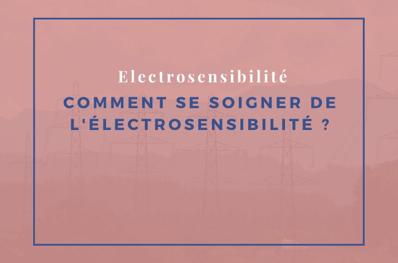 Comment se soigner de l'électrosensibilité ?