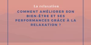 Comment améliorer son bien-être et ses performances grâce à la relaxation ?