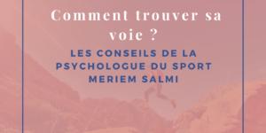 Comment trouver sa voie ? les conseils de la psychologue du sport Meriem Salmi