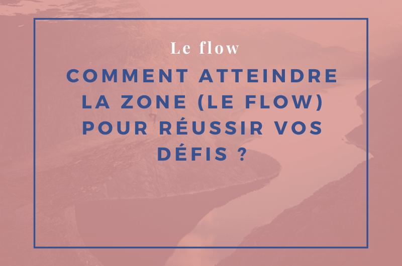 Read more about the article Comment atteindre la zone (le flow) pour réussir vos défis ?