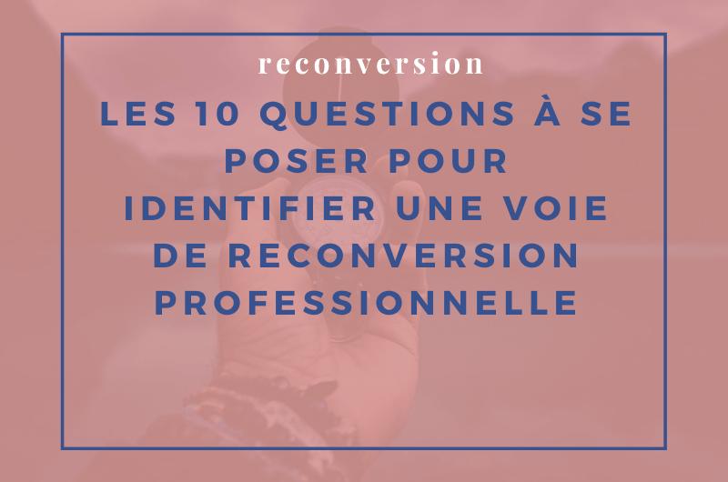 Les 10 questions à se poser pour identifier une voie de reconversion professionnelle