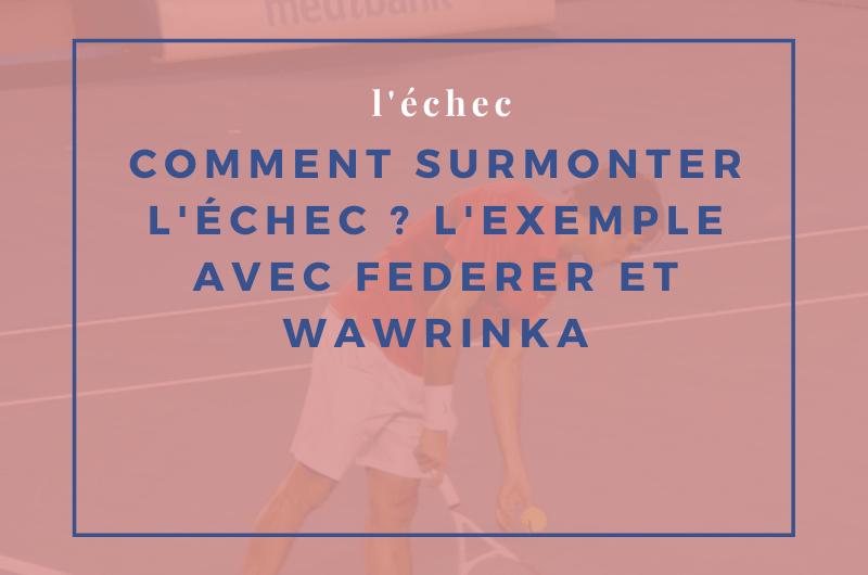 Read more about the article Comment surmonter l'échec ? L'exemple avec Federer et Wawrinka