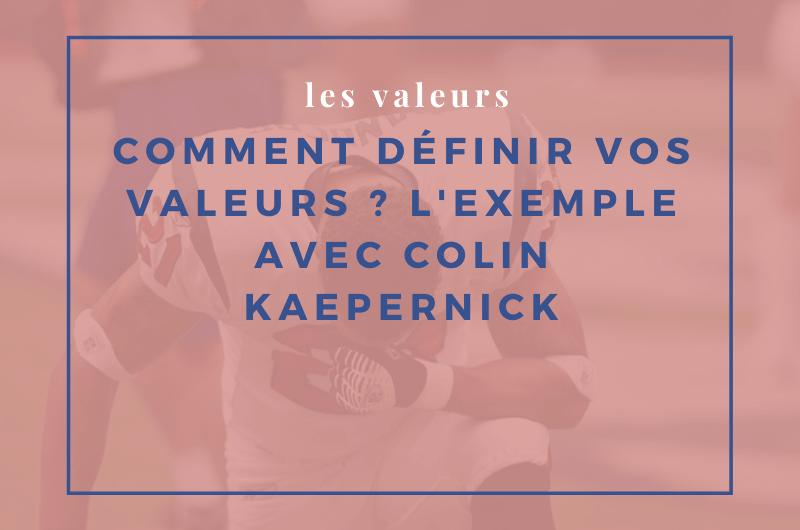Comment définir vos valeurs ? L'exemple avec Colin Kaepernick