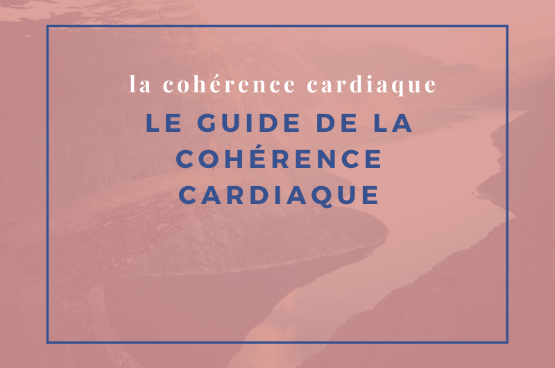 Read more about the article Le guide de la cohérence cardiaque