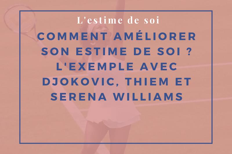 Read more about the article Comment améliorer son estime de soi ? L'exemple avec Djokovic, Thiem et Serena Williams
