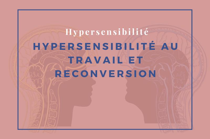 Hypersensibilité au travail et reconversion