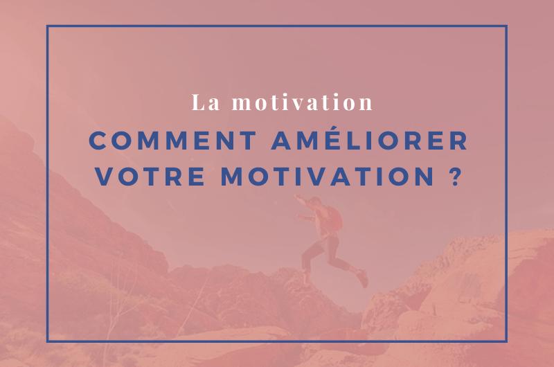 Read more about the article Comment améliorer votre motivation ?