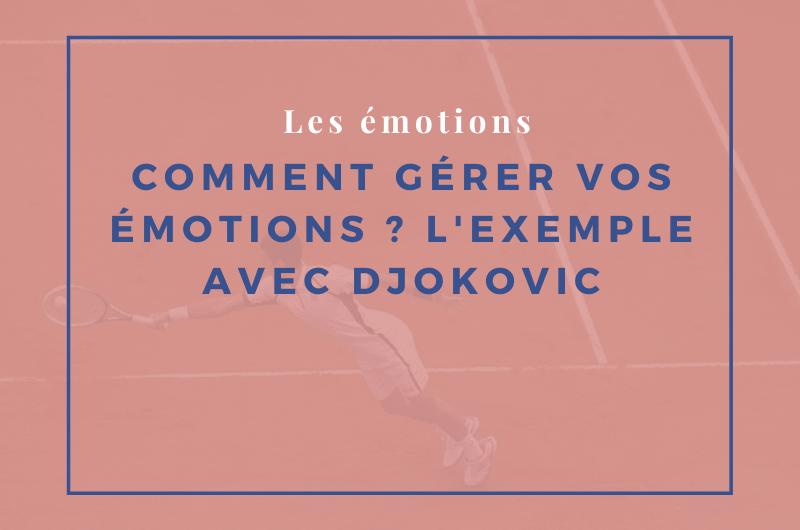 Read more about the article Comment gérer vos émotions ? L'exemple avec Djokovic