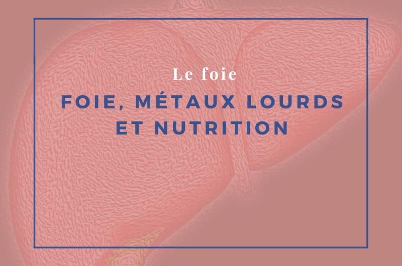 foie, métaux lourds et nutrition