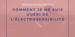 Comment je me suis guéri de l'électrosensibilité