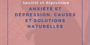 Anxiété et dépression : causes et solutions naturelles