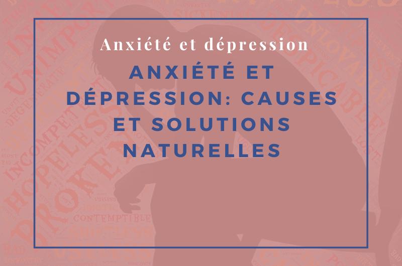 Read more about the article Anxiété et dépression : causes et solutions naturelles