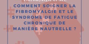 Comment soigner la fibromyalgie et le syndrome de fatigue chronique de manière naturelle ?