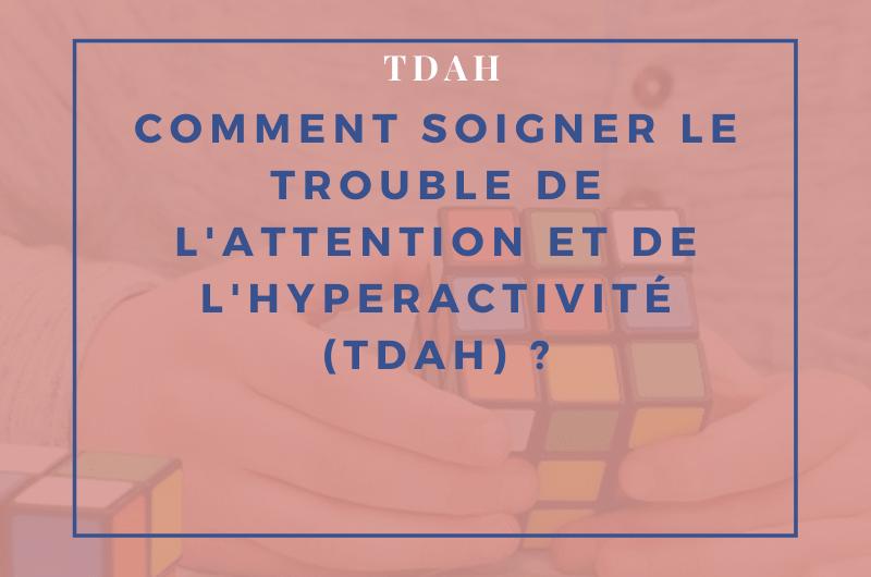 Read more about the article Comment soigner le trouble du déficit de l'attention et de l'hyperactivité (TDAH) ?