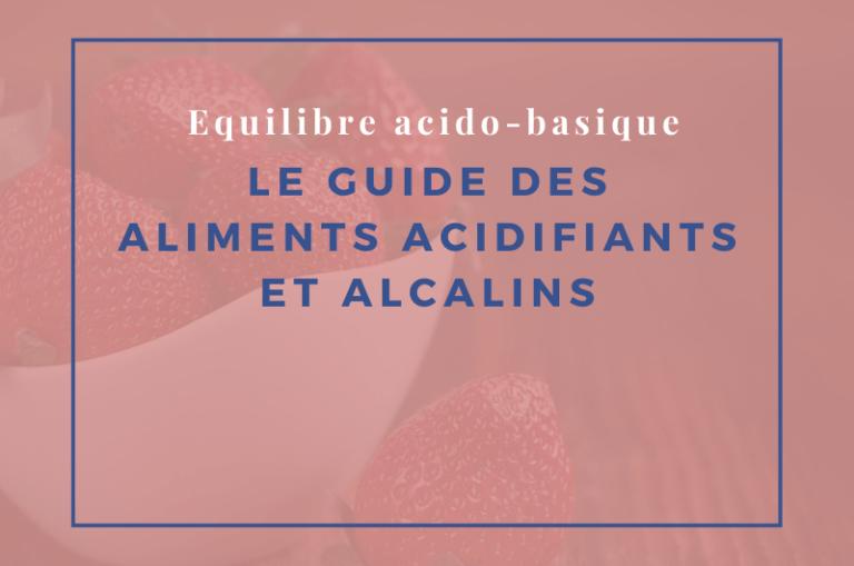 le guide des aliments acidifiants et alcalins