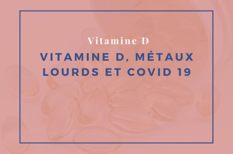vitamine D, métaux lourds et Covid 19
